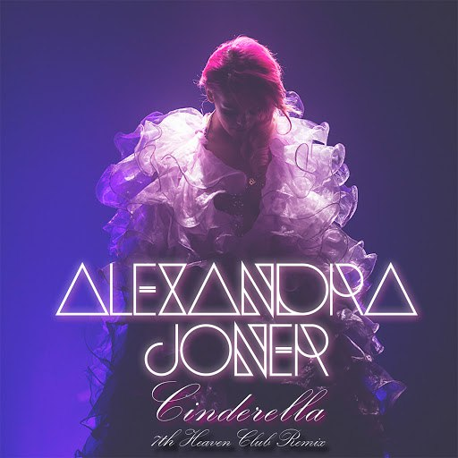 Alexandra Joner альбом Cinderella (7th Heaven Club Remix)