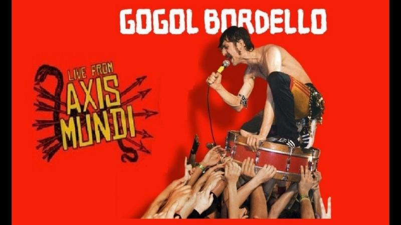 Gogol Bordello - Live From Axis Mundi 2009