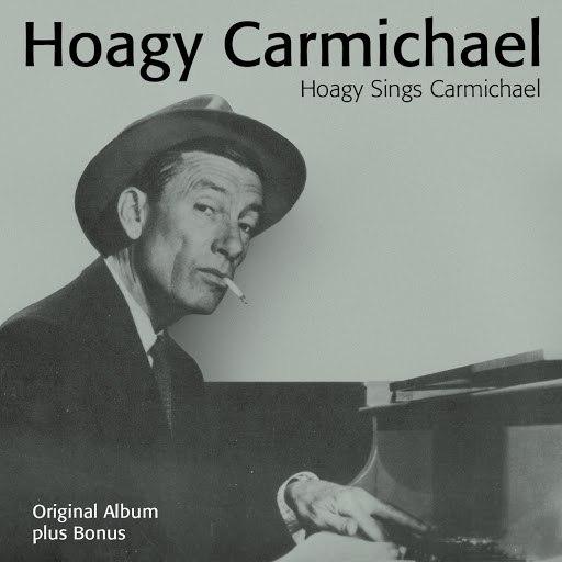 Hoagy Carmichael альбом Hoagy Sings Carmichael (Full Album plus Bonus Tracks)