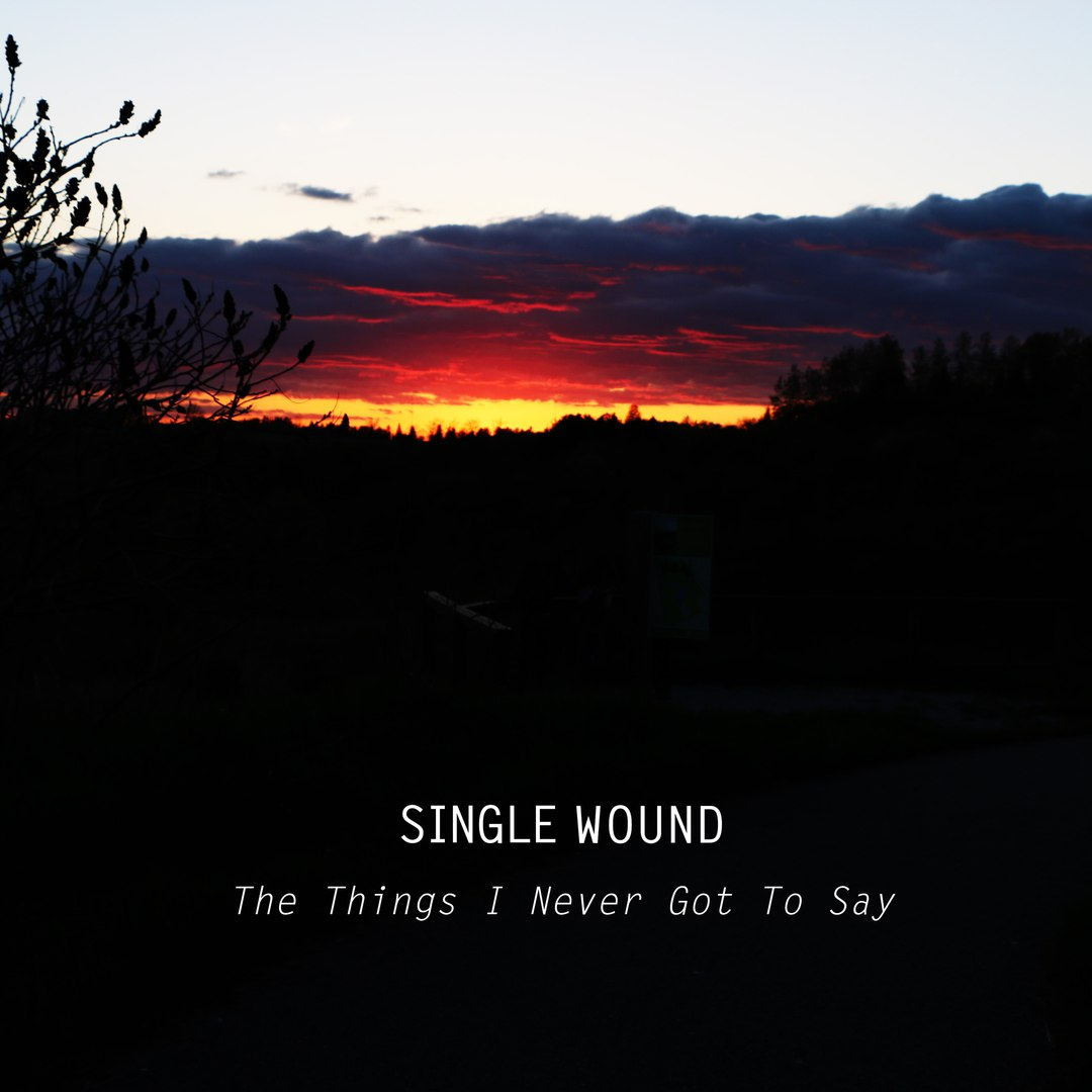 Single Wound - The Things I Never Got To Say [EP] (2017)
