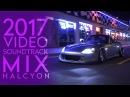 2017 Video Soundtrack Mix | HALCYON