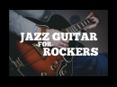 Intro to Jazz Guitar Language For Rockers