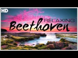 The Best Relaxing Classical Music Ever By Beethoven - Relaxation Meditation Focus Reading