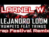 Alejandro Loom feat Trinus - Trumpets (LARNEL W Trap Festival Remix)