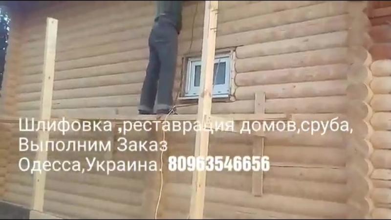 Выполним . Шлифовка реставрация сруба,Ильичевск Совиньон,Одесса.Фонтанка (1)
