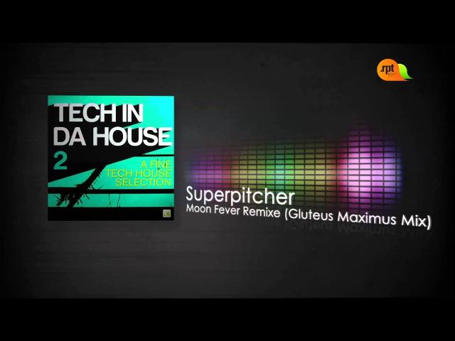 Superpitcher - Moon Fever Remixe (Gluteus Maximus Mix) || .rpt