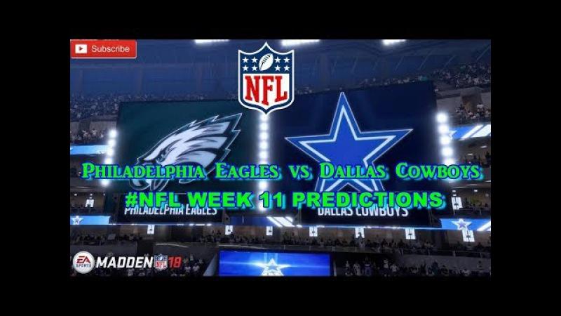 Philadelphia Eagles vs. Dallas Cowboys | NFL WEEK 11 | Predictions Madden 18