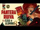 PANTERA RUIVA E A ILHA DE ALUMÍNIO