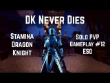 DK Never Dies | Stamina Dragon Knight Solo PVP #12 | ESO Dragon Bones