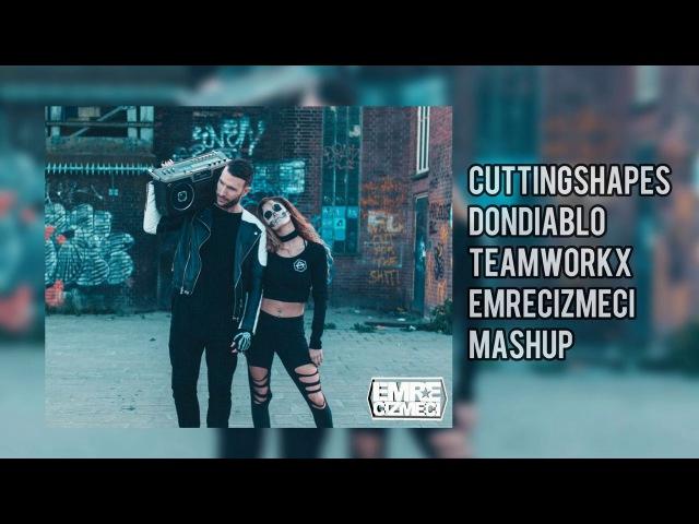 Cutting Shapes-Don Diablo,Teamworx(Emre Cizmeci Mashup)