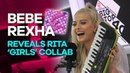 Bebe Rexha exclusively reveals Rita Ora's Girls collab with Charli XCX and Cardi B
