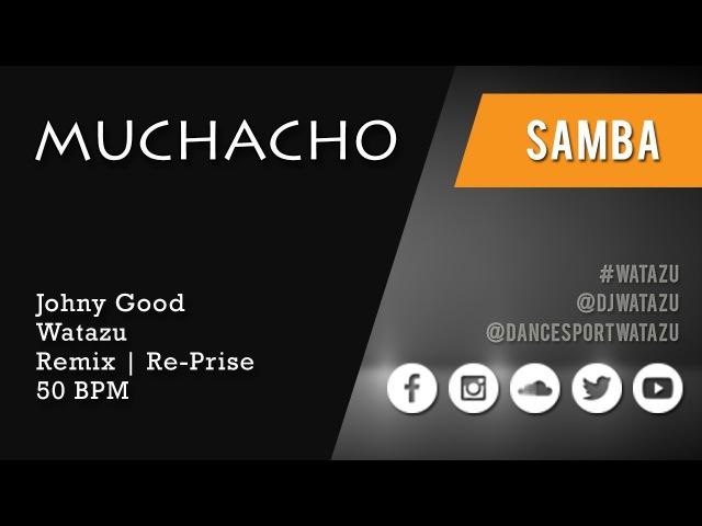 Muchacho (Samba) | Watazu Remix - Johnny Good