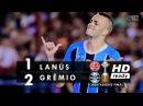 Lanús 1 x 2 Grêmio Melhores Momentos Apito Final HD FINAL da Libertadores 2017