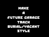 Full Make Future Garage track Vocal BurialV