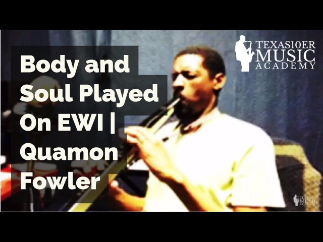 Body and Soul Played On EWI | Quamon Fowler