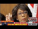 BREAKING NEWS - MAXINE WATERS is being IMPEACHED for a TRUMP INDUCED PSYCHOTIC BREAK