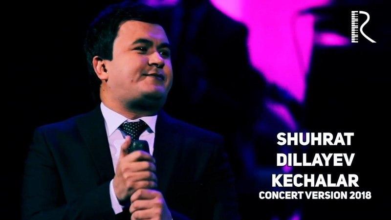 Shuhrat Dillayev - Kechalar | Шухрат Диллаев - Кечалар (concert version 2018)