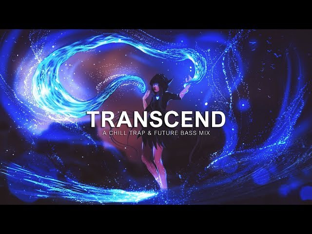 Transcend | A Chill Trap Future Bass Mix