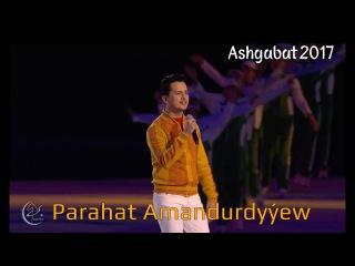 Ashgabat 2017 Ýapylyş Dabarasy | Parahat Amandurdyýew - Aşgabat