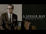 A Single Man Meaning &amp Style