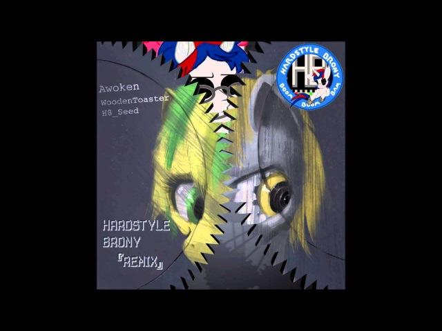 WoodenToaster - Awoken [Hardstyle Brony Remix]
