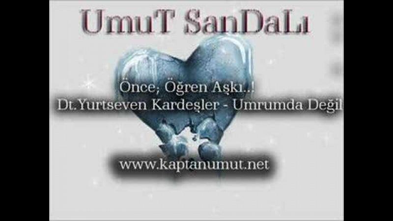 UmuT SanDaLı - Önce Öğren Aşkı - Umrumda Değil Artık YK