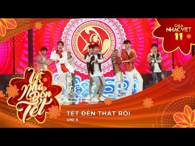 Tết Đến Thật Rồi - Uni5   Gala Nhạc Việt 11 (Official)