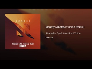 Alexander Spark & Abstract Vision - Identity (Abstract Vision Remix) [Interplay/Armada]