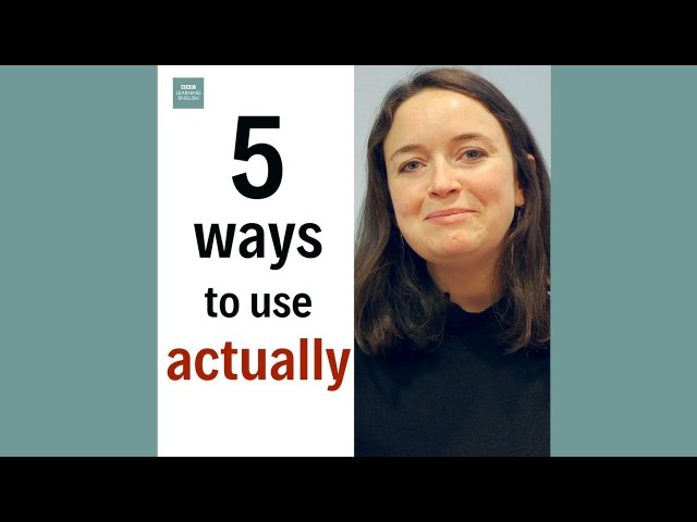 5 ways to use 'actually'