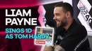 Liam Payne sings One Direction's Story of My Life as Tom Hardy