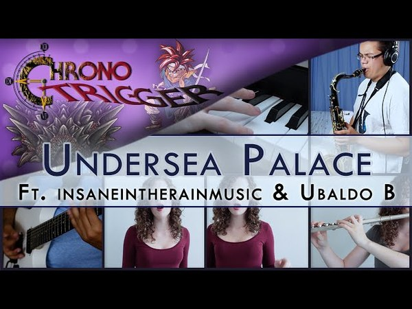Chrono Trigger Undersea Palace Fusion Cover Ft insaneintherainmusic and Ubaldo B
