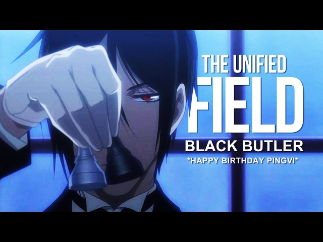The Unified Field | Black Butler [HBD PINGVI]