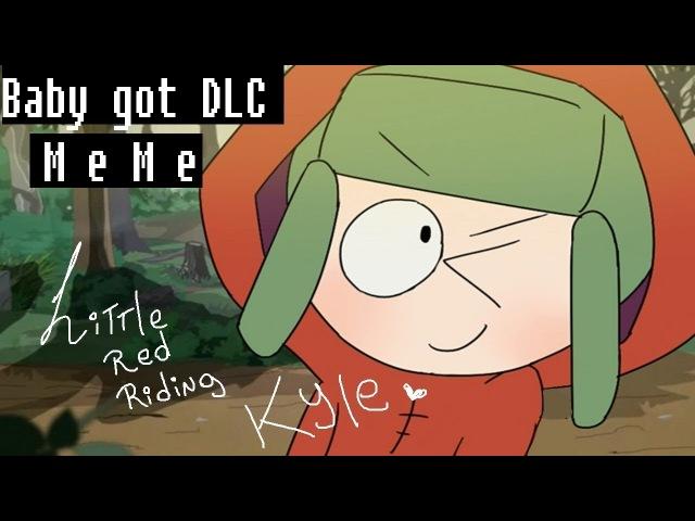 BABY GOT DLC Meme - South Park - Little Red Riding Kyle
