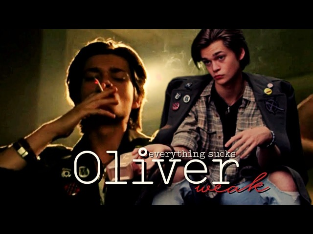 Oliver    weak [ everything sucks]