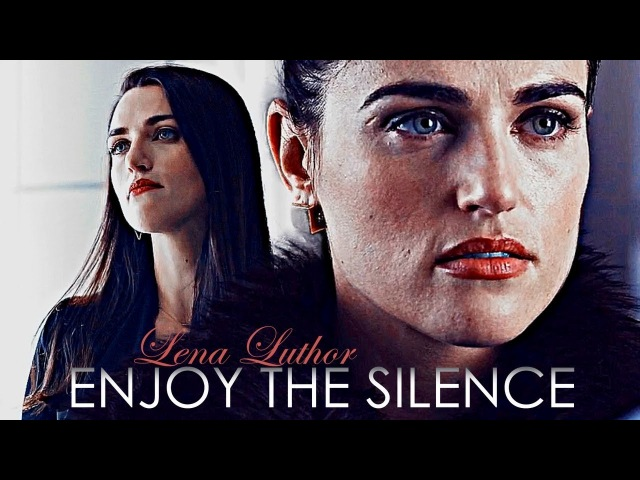 Lena Luthor || Enjoy The Silence
