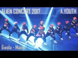 ALiEN Dance Studio CONCERT 2017 A.YOUTH Gwola - Maino Fancam by lEtudel