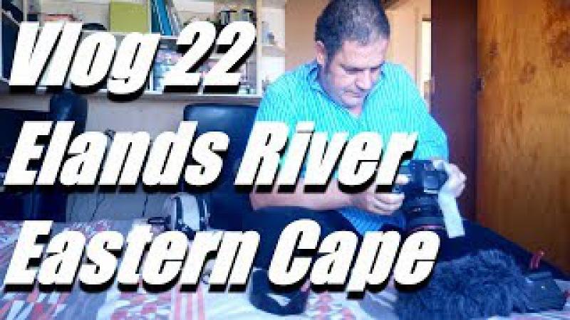Vlog 22 Elands River Eastern Cape - The Daily Vlogger in Afrikaans