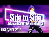 Just Dance 2018 | Side to Side - Ariana Grande ft. Nicki Minaj | Just Dance 2017 [Mod]