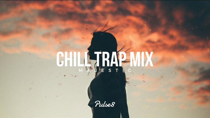 Chill Music - Majestic Chill Trap Mix
