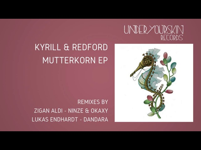 Kyrill Redford - Mutterkorn (Ninze Okaxy Remix) [UYSR055]