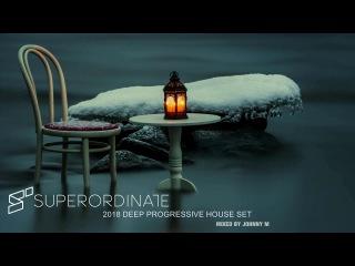 2018 Deep Progressive House Set | Superordinate Music | Mixed By Johnny M