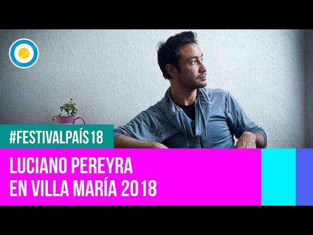 Festival País '18 Luciano Pereyra en el Festival de Villa María
