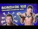 CHOOSING BONDAGE ROPE - Bondage 102