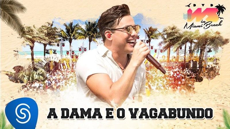 Wesley Safadão - A Dama e o Vagabundo [DVD WS In Miami Beach]