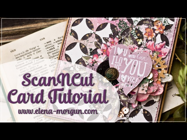 Scrapbooking | ScanNcut Card Tutorial by Elena Morgun