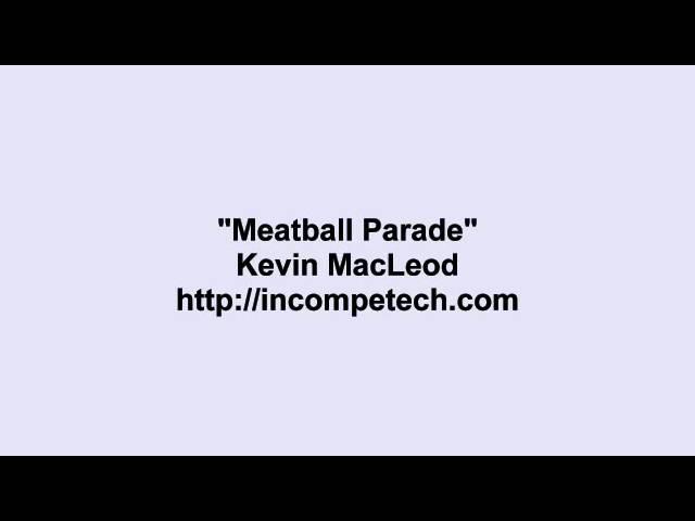 Kevin MacLeod ~ Meatball Parade