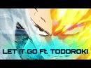 Let It Go Ft Todoroki Shoto 「AMV」My Hero Academia