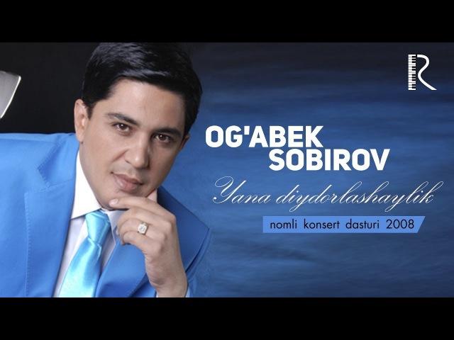 Og'abek Sobirov Yana diydorlashaylik nomli konsert dasturi 2008