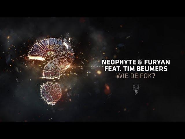 Neophyte Furyan feat. Tim Beumers - Wie De Fok