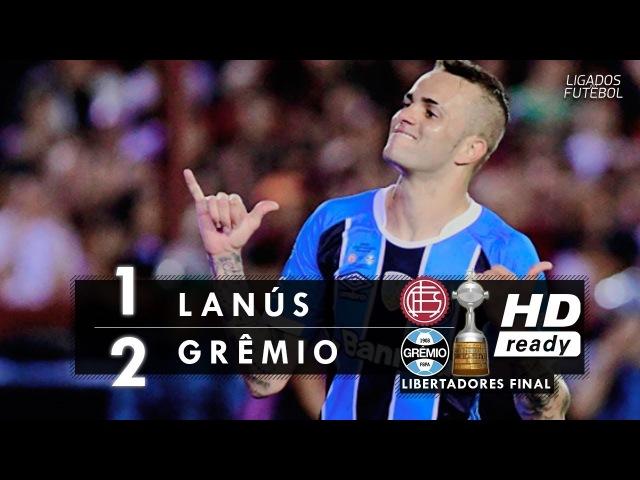 Lanús 1 x 2 Grêmio Melhores Momentos HD FINAL da Libertadores 29 11 2017